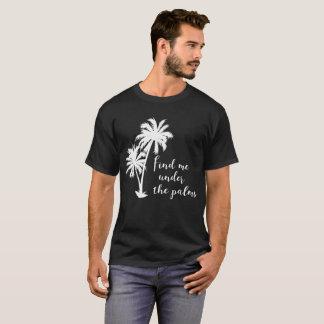 Find Me Under the Palms Summertime Beach T-Shirt