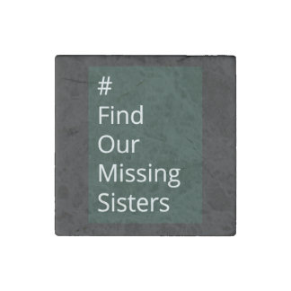 Find Our Missing Sisters social awareness magnet Stone Magnet