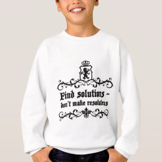 Find Solutions Donn't make Resolutions Sweatshirt