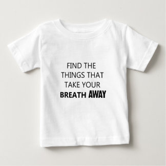 find the things that take your breat away baby T-Shirt