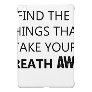 find the things that take your breat away iPad mini covers