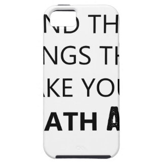 find the things that take your breat away iPhone 5 covers