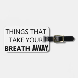 find the things that take your breat away luggage tag