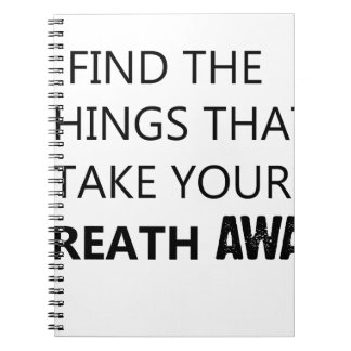 find the things that take your breat away notebooks