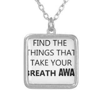 find the things that take your breat away silver plated necklace