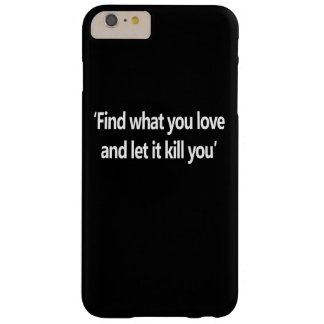 Find What You Love And Let It Kill You Barely There iPhone 6 Plus Case