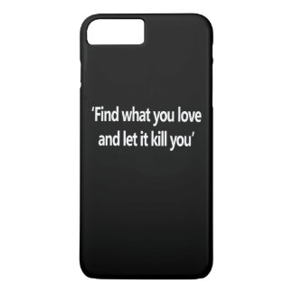 Find What You Love And Let It Kill You iPhone 7 Plus Case