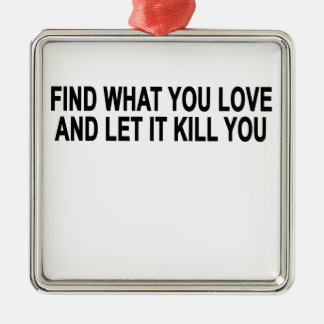 Find What You Love And Let It Kill You.png Silver-Colored Square Decoration