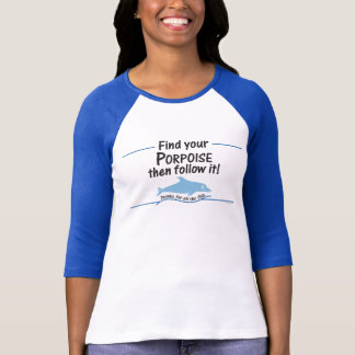 Find Your Porpoise - Pos T-Shirt