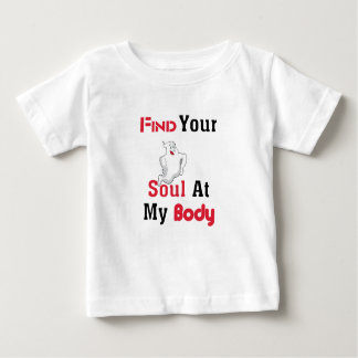 Find Your Soul at My Body Baby T-Shirt