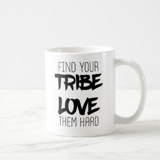 Find Your Tribe. Love Them Hard Coffee Mug