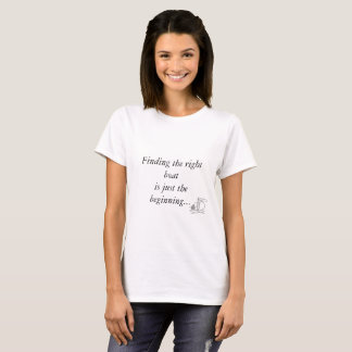 Finding the right boat is just the beginning T-Shirt