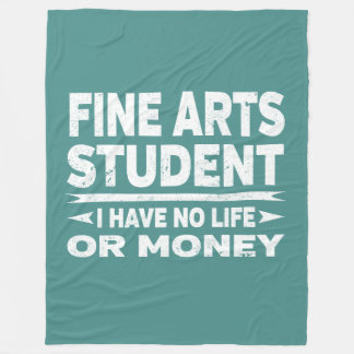 Fine Arts College Major No Life or Money Fleece Blanket
