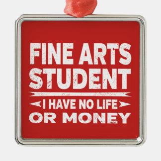Fine Arts College Student No Sleep No Money Life Metal Ornament