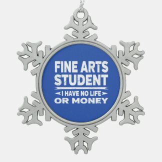 Fine Arts Student No Life or Money Snowflake Pewter Christmas Ornament