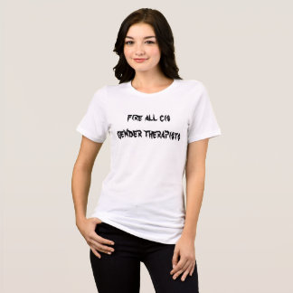 fire all cis gender therapists T-Shirt