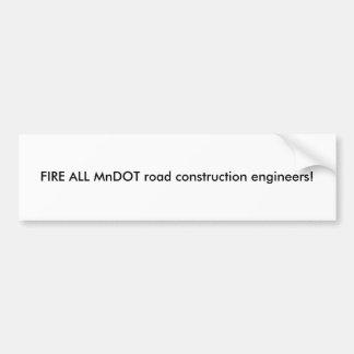 FIRE ALL MnDOT road construction engineers! Bumper Sticker