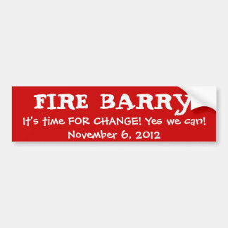 FIRE BARRY It s time FOR CHANGE Yes we can N Bumper Sticker