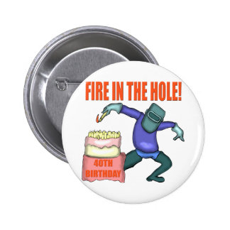 Fire In The Hole 40th Birthday Gifts 6 Cm Round Badge