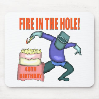 Fire In The Hole 40th Birthday Gifts Mouse Pad