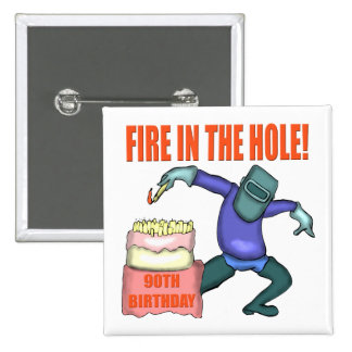 Fire In The Hole 90th Birthday Gifts 15 Cm Square Badge