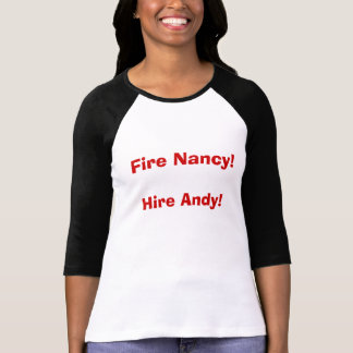Fire Nancy!Hire Andy! T-Shirt