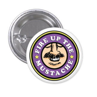 Fire up the Mustache Button! 3 Cm Round Badge