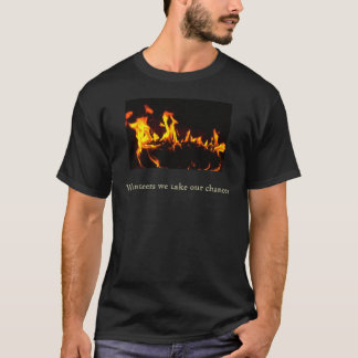 fire, Volunteers we take our chances T-Shirt