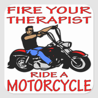 Fire Your Therapist Ride A Motorcycle Square Stickers