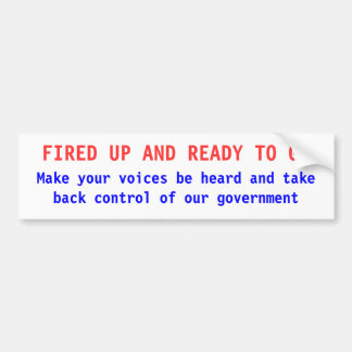 FIRED UP AND READY TO GO, Make your voices be h... Car Bumper Sticker