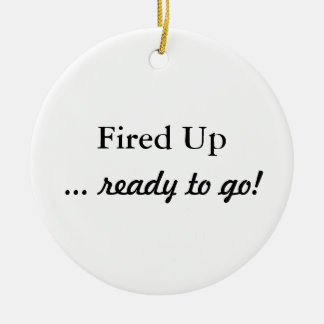 Fired Up Ready To Go Ornament
