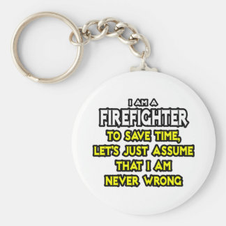 Firefighter Assume I Am Never Wrong Key Chains