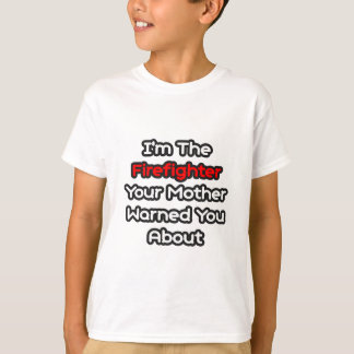 Firefighter...Mother Warned You About T-Shirt