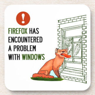 Firefox has encountered a problem with windows beverage coaster