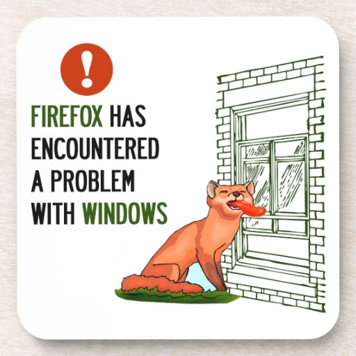Firefox has encountered a problem with windows beverage coasters