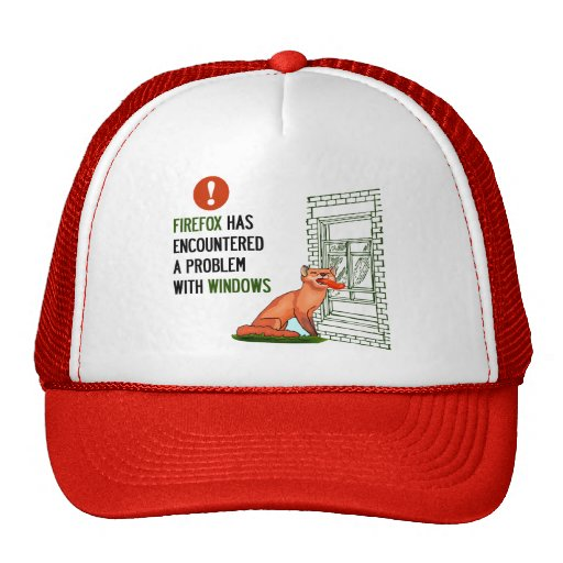 Firefox has encountered a problem with windows trucker hats