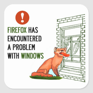 Firefox has encountered a problem with windows square sticker