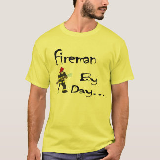 Fireman by Day...Shirt T-Shirt
