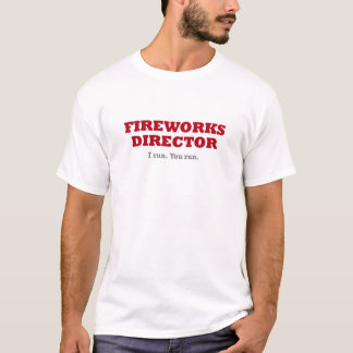 Fireworks Director: I run. You run. T-Shirt