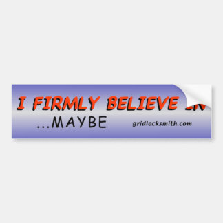 Firmly Believe...Maybe Bumper Sticker