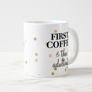 """First, Coffee & Then Adulting"" Jumbo Mug"