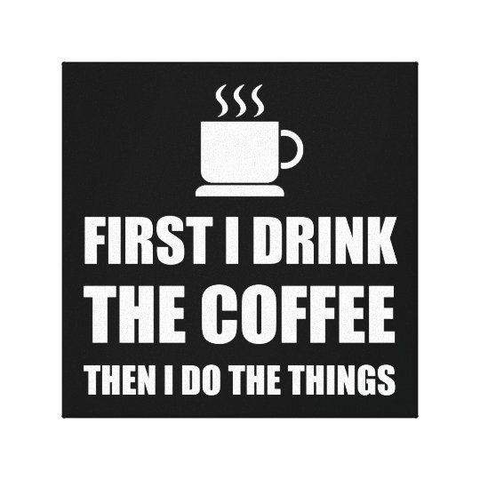 First Coffee Then Do Stuff Canvas Print