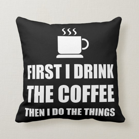 First Coffee Then Do Stuff Throw Pillow