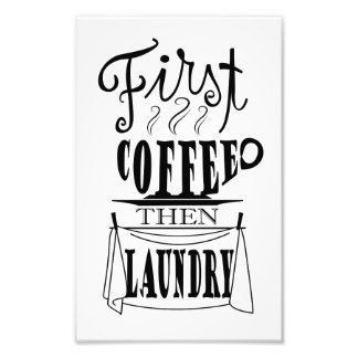 First coffee then laundry creative quote design photo print