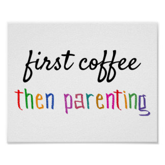First Coffee, Then Parenting - Funny Coffee Poster