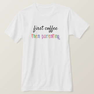 First Coffee Then Parenting Men's Coffee T Shirt