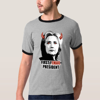 First Femail President - - Anti-Hillary - T-Shirt