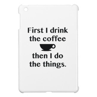 First I Drink The Coffee iPad Mini Cases