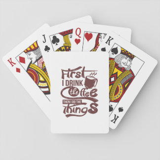 First I Drink The Coffee Then I Do the Things Playing Cards