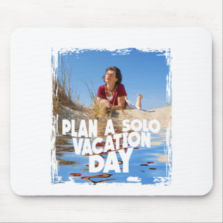 First March - Plan A Solo Vacation Day Mouse Pad